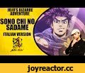 Jojo Bizarre Adventure Opening - Sono Chi No Sadame(Italian Version) A.I. Ep 4,Music,Comics (Comic Book Genre),Action,Adventure,Full,Adventures,Quest,Journey,Fable,Adventure Part,Fable (Award-Winning Work),Journey (W-inds. Album),Game,Experience,Epic,Worlds,Italy (Country),Italian Language (Human