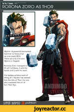 """One Piece II Avengers asr*"""""""""""""""""""""""""""" RORONA ZORO AS THOR Mjolnir: A powerful enchanted hammer so heavy that no one could lift it. There are only 3 known Mjolnir in Asgard. Roronoa Zoro managed to lift all 3 of them, 2 with his hands and 1 with his teeth. The badass achievement of lifting all 3 Mj"""
