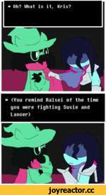 * Oh? What is it, Kris?